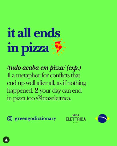 greengodictionary Brazilian slang instagram It all ends in pizza