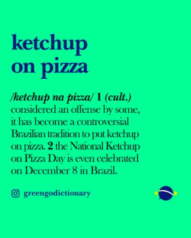 greengodictionary Brazilian slang instagram ketchup na pizza